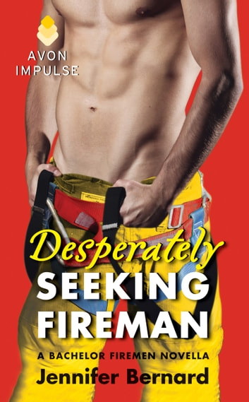 Desperately Seeking Fireman - A Bachelor Firemen Novella ebook by Jennifer Bernard