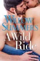 A Wild Ride - Book 3 ebook by Willow Summers
