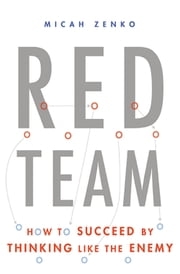 Red Team - How to Succeed By Thinking Like the Enemy ebook by Micah Zenko