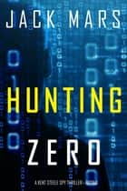 Hunting Zero (An Agent Zero Spy Thriller—Book #3) ebook by Jack Mars