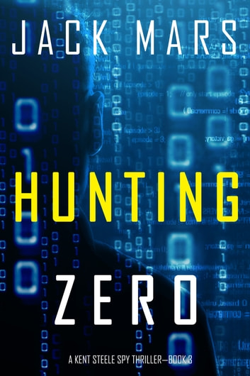 Hunting Zero (An Agent Zero Spy Thriller—Book #3) ebooks by Jack Mars