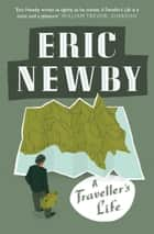 A Traveller's Life eBook by Eric Newby