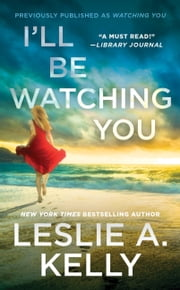 Ill Be Watching You (previously published as Watching You) ebook by Leslie A. Kelly