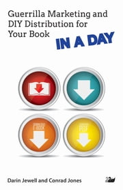 Guerrilla Marketing and DIY Distribution for Your Book IN A DAY ebook by Darin Jewell,Conrad Jones