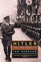 Hitler: 1936-1945 Nemesis ebook by Ian Kershaw