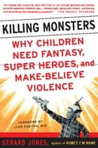 Killing Monsters ebook by Gerard Jones
