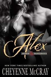 Alex - Armed and Dangerous, #5 ebook by Cheyenne McCray