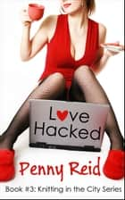 Love Hacked ebook by Penny Reid