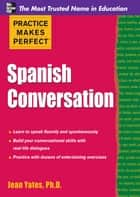 Practice Makes Perfect: Spanish Conversation ebook by Jean Yates