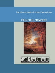 The Life And Death Of Richard Yea-And-Nay ebook by Maurice Hewlett