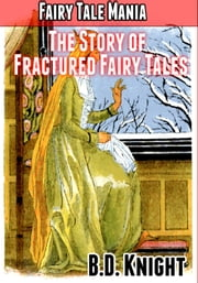 Fairy Tale Mania: The Story of Fractured Fairy Tales ebook by B.D. Knight