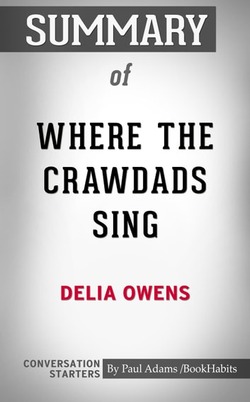 Summary of Where the Crawdads Sing by Delia Owens | Conversation Starters eBook by Book Habits