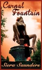 Carnal Fountain - Carnal Pleasures, Book 2 ebook by Siera Saunders