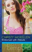Bridesmaid with Attitude (Mills & Boon Modern Tempted) ebook by Christy McKellen