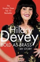 Bold As Brass - My Story eBook by Hilary Devey