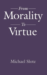 From Morality to Virtue ebook by Michael Slote