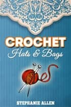 Crochet Hats & Bags ebook by Stephanie Allen