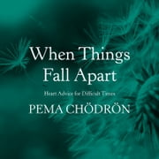 When Things Fall Apart - Heart Advice for Difficult Times audiobook by Pema Chödrön