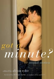 Got a Minute? - 60 Second Erotica ebook by Alison Tyler