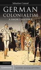 German Colonialism - A Short History ebook by Sebastian Conrad, Sorcha O'Hagan