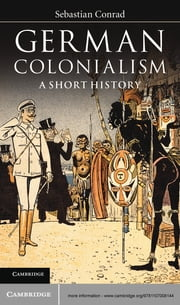 German Colonialism - A Short History ebook by Sebastian Conrad,Sorcha O'Hagan