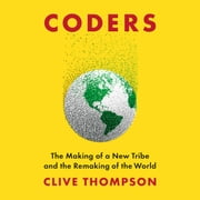 Coders - The Making of a New Tribe and the Remaking of the World 有聲書 by Clive Thompson