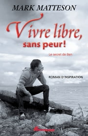 Vivre libre, sans peur ! : Le secret de Ben ebook by Matteson Mark