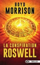 La Conspiration de Roswell ebook by Boyd Morrison, Vincent Basset