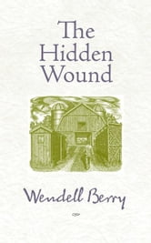 The Hidden Wound ebook by Wendell Berry