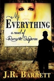 My Everything - A Novel of Romantic Suspense ebook by Julia Barrett