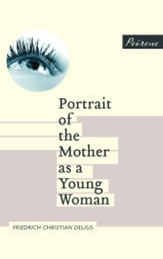 Portrait of the Mother as a Young Woman ebook by Friedrich Christian Delius