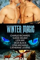 Winter Magic eBook by Charlie Richards, Suede Delray, Liza Kay,...