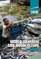 2018 The State of World Fisheries and Aquaculture: Meeting the Sustainable Development Goals ebook by Food and Agriculture Organization of the United Nations