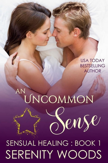 An Uncommon Sense - Sensual Healing, #1 ebook by Serenity Woods