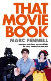 That Movie Book: Awesome, Weird and Wonderful Flicks for Every Weekend of Your Year ebook by Marc Fennell