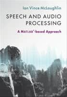 Speech and Audio Processing ebook by Ian Vince McLoughlin
