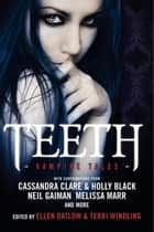 Teeth - Vampire Tales ebook by Ellen Datlow, Terri Windling