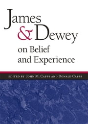 James and Dewey on Belief and Experience ebook by Donald Capps,John M. Capps