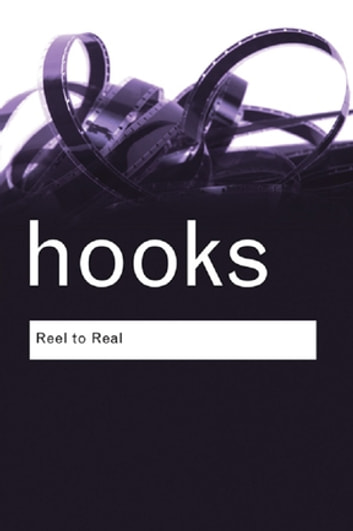 Reel to Real - Race, Sex and Class at the Movies eBook by bell hooks