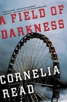 A Field of Darkness ebook by Cornelia Read