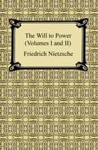 The Will to Power (Volumes I and II) ebook by Friedrich Nietzsche