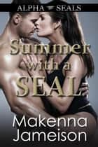 Summer with a SEAL - Alpha SEALs, #13 ebook by
