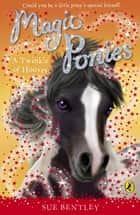 Magic Ponies: A Twinkle of Hooves - A Twinkle of Hooves ebook by Sue Bentley