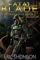 Fatal Blade - Decker's War, #3 ebook by Eric Thomson