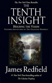 The Tenth Insight - Holding the Vision ebook by James Redfield
