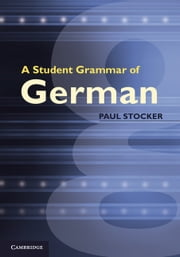 A Student Grammar of German ebook by Paul Stocker