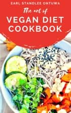 Vegan Diet Cookbook ebook by Earl Standlee Ontuwa