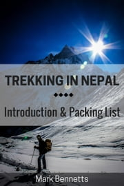 Trekking in Nepal: Introduction and Packing List ebook by Mark Bennetts