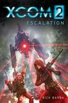 XCOM 2: ESCALATION ebook by Rick Barba