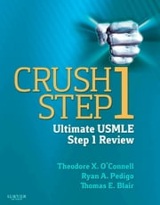 Crush Step 1 - The Ultimate USMLE Step 1 Review ebook by Theodore X. O'Connell,Ryan A. Pedigo,Thomas E. Blair